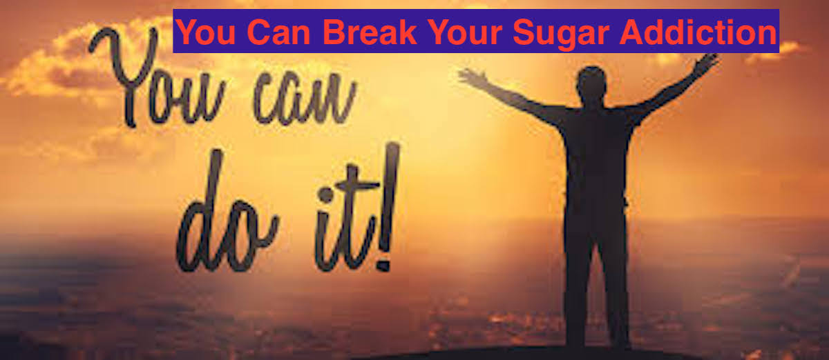 You Can Break Your Sugar Addiction-you can do it